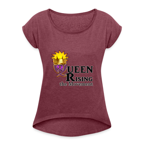 QUEEN RISING THE MOVEMENT OFFICIAL FLOWY LADIES T-SHIRT - Women's Roll Cuff T-Shirt