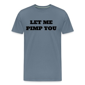 LET ME PIMP YOU - Men's Premium T-Shirt