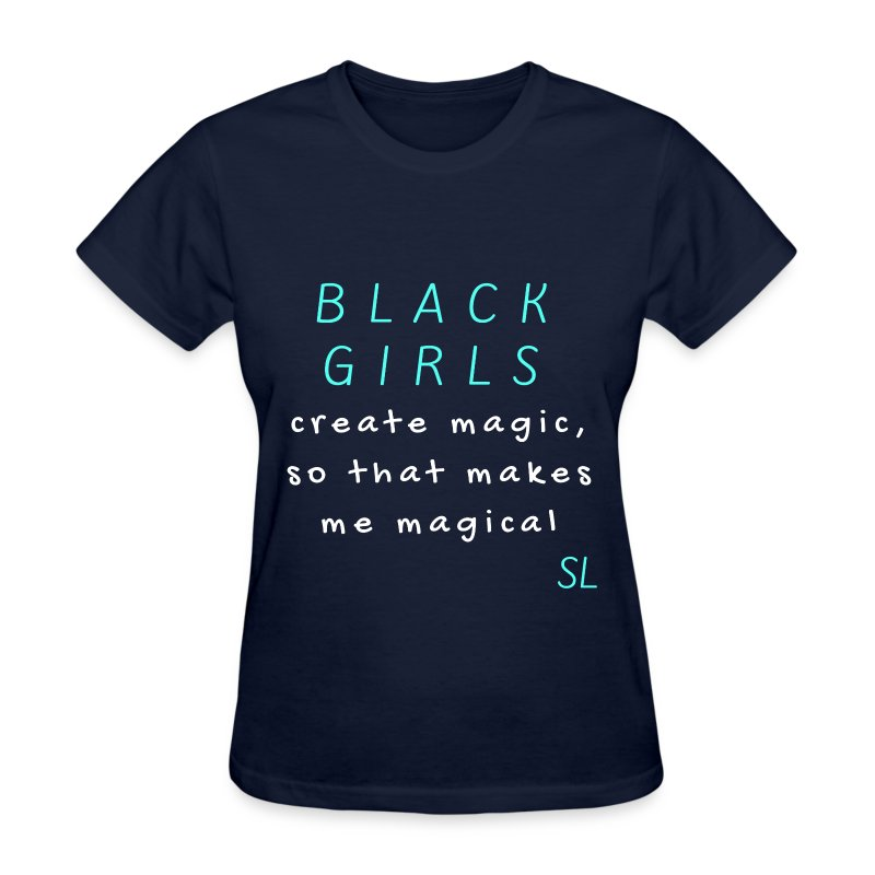 BLACK GIRLS create magic, so that makes me magical typography quotes t-shirt by Stephanie Lahart. An inspiring and empowering shirt for African-American females. - Women's T-Shirt