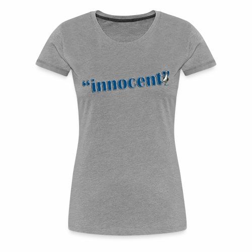 Innocent Til Proven Otherwise - Ladies Tee - Women's Premium T-Shirt