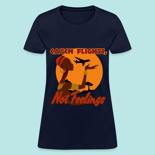 Women's Catch Flights, Not Feelings T-Shirt - Women's T-Shirt