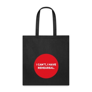 I Can't, I Have Rehearsal Tote Bag - Tote Bag