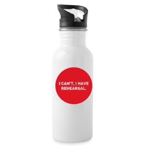 I Can't, I Have Rehearsal Water Bottle - Water Bottle