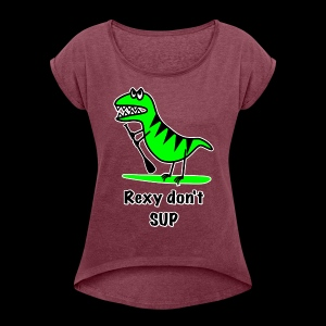 Rexy Don't SUP - Ladies - Women's Roll Cuff T-Shirt