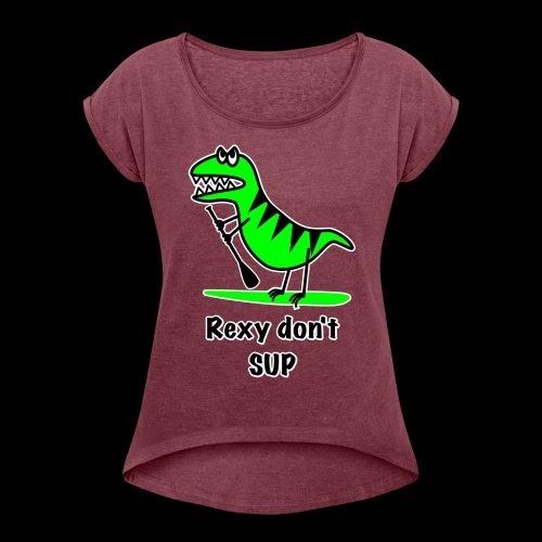 Rexy Don't SUP - Ladies - Women's Roll Cuff T-Shirt