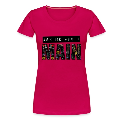 Ask Me Who I Main (women's t-shirt) - Women's Premium T-Shirt