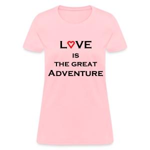 Love is the Great Adventure Women's Tee - Women's T-Shirt