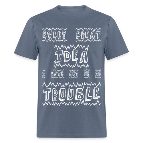 always get in trouble  - Men's T-Shirt