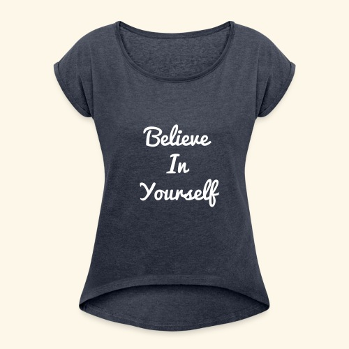 Believe In - Women's Roll Cuff T-Shirt