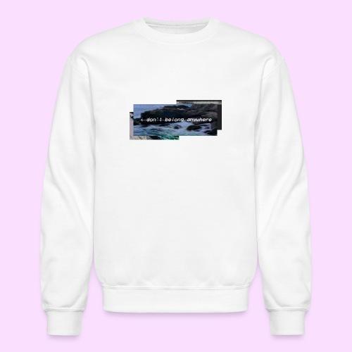 i don't belong anywhere Sweatshirt - Crewneck Sweatshirt