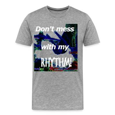 Don't Mess With My Rhythm T - Men's Premium T-Shirt