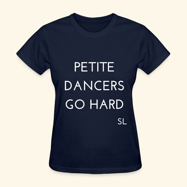 PETITE DANCERS GO HARD Women's Dance Quotes T-shirt Clothing by Stephanie Lahart.