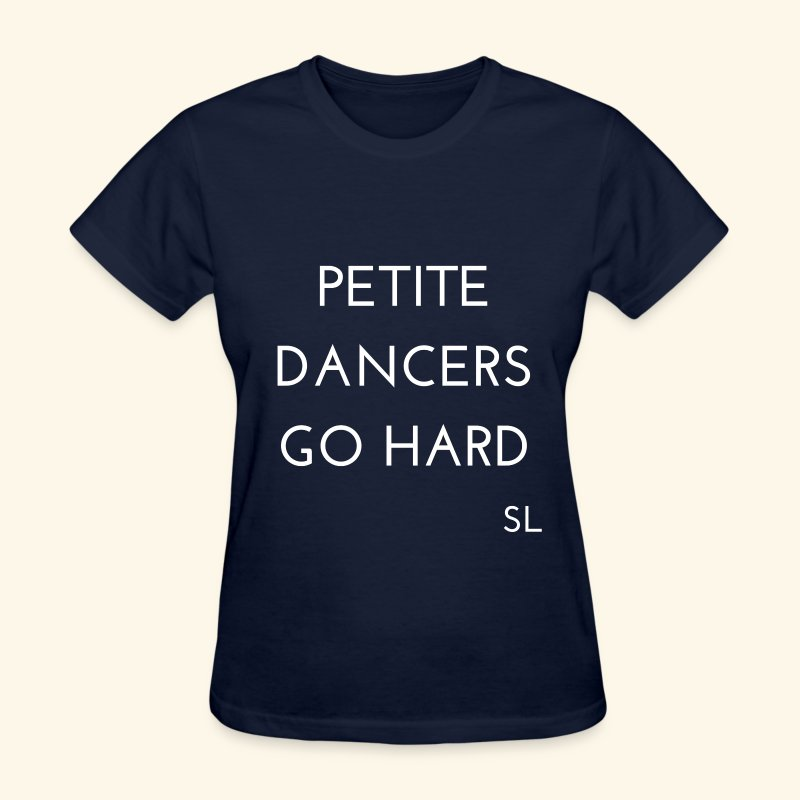 PETITE DANCERS GO HARD Women's Dance Quotes T-shirt Clothing by Stephanie Lahart. - Women's T-Shirt