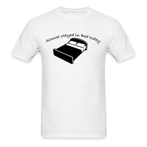 Almost stayed in Bed Shirt - Men's T-Shirt