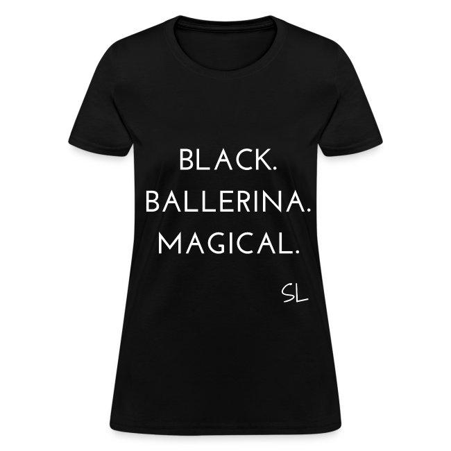 Black Women's Black Ballerina Magical Slogan Quotes T-shirt Clothing by Stephanie Lahart