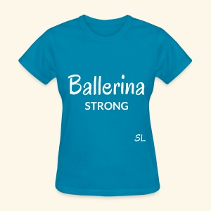 Ballerina Strong T-shirt: An inspiring shirt created by Stephanie Lahart to celebrate ballet dancers all over the world. - Women's T-Shirt