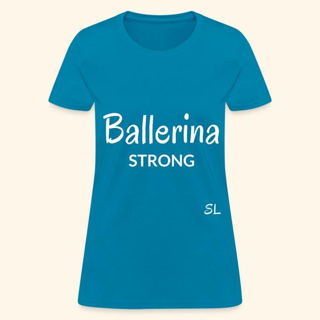 Ballerina Strong Women's Ballet T-shirt Clothing by Stephanie Lahart.
