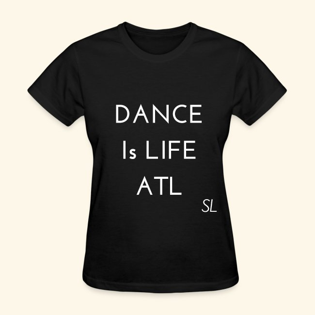 DANCE is Life ATL Tee. Dancers Shirt for Atlanta Georgia Dancers. Women's T-shirt Clothing by Stephanie Lahart.
