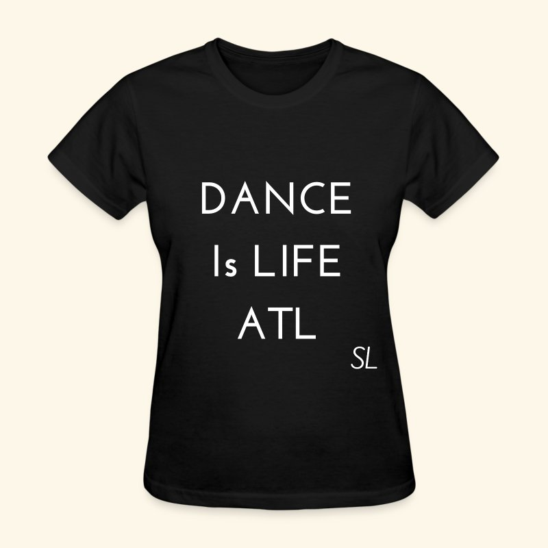 DANCE is Life ATL T-shirt. Dancers Shirt for Atlanta Georgia Dancers. Tee by Stephanie Lahart.  - Women's T-Shirt
