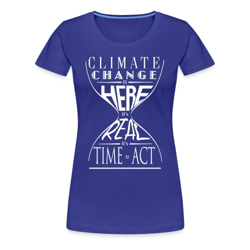 Climate Science Time To Act - Women's Shirt - Women's Premium T-Shirt