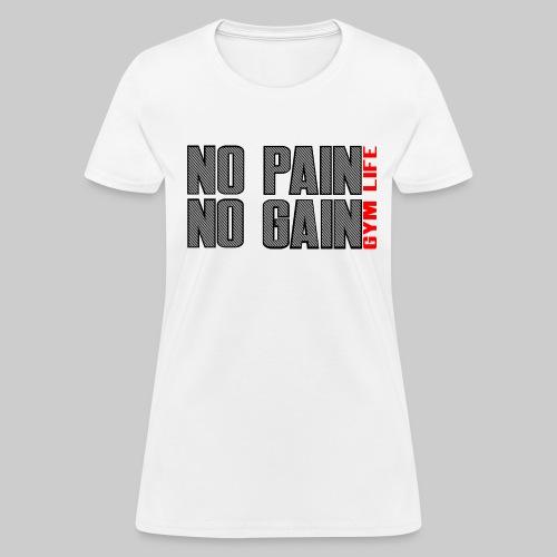No pain No Gain - Women's T-Shirt
