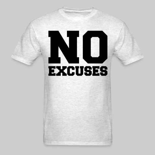 No Excuses - Men's T-Shirt