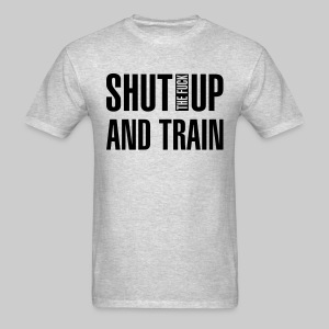Shut the fuck up and train - Men's T-Shirt