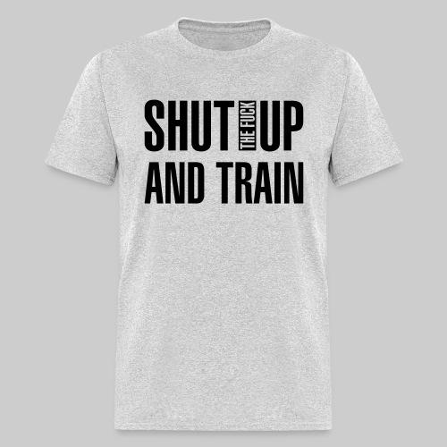 Shut the fuck up and train - Men's T-Shirt