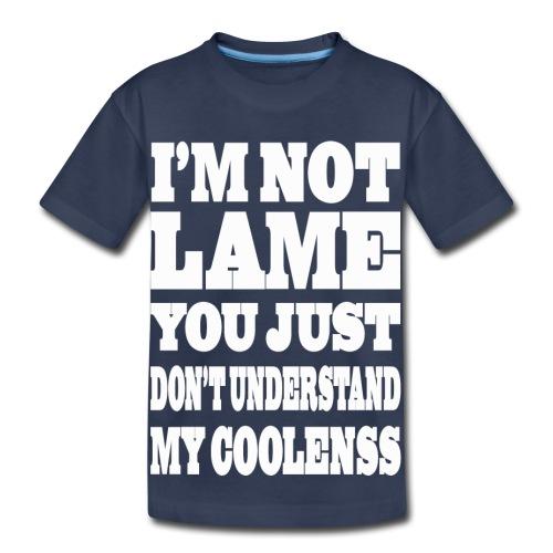 i'm not lame  - Toddler Premium T-Shirt