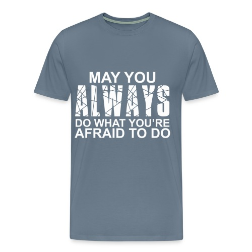 do what you afraid to do  - Men's Premium T-Shirt
