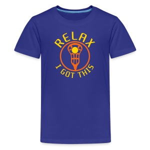 Relax I Got This Kids' Lacrosse T-Shirt - Kids' Premium T-Shirt