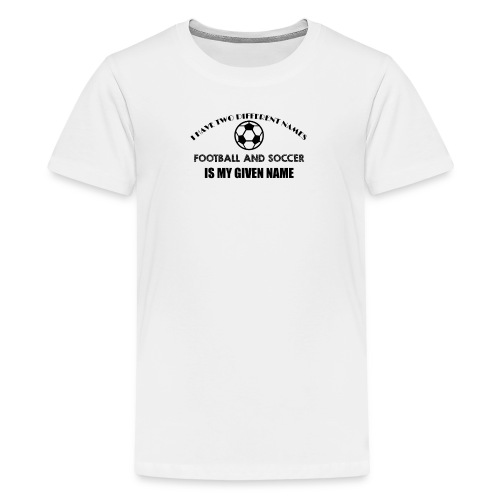 Football and Soccer is my given name jokes t shirt - Kids' Premium T-Shirt