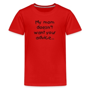 My mom doesn't want your advice - Kids' Premium T-Shirt