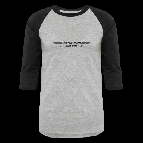 Medium Speed Some Drag - Baseball T-Shirt