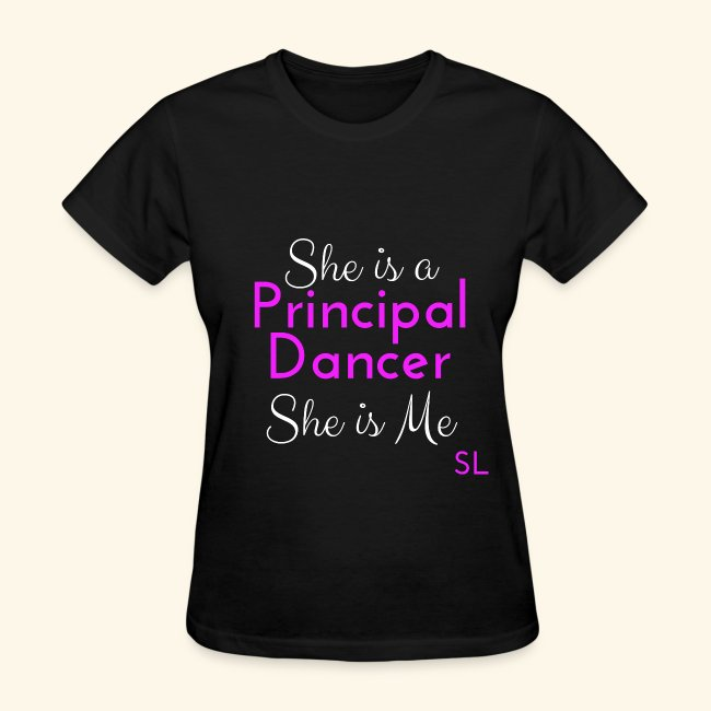 She is a Principal Dancer She is Me Women's Ballet Dance Quotes T-shirt Clothing by Stephanie Lahart.