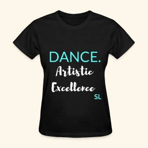Artistic Excellence Dance Shirt by Stephanie Lahart - Women's T-Shirt