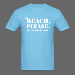 Beach, please. This is Michigan. - Men's T-Shirt