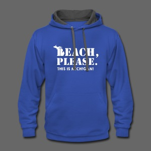 Beach, please. This is Michigan. - Contrast Hoodie
