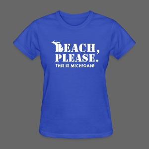 Beach, please. This is Michigan. - Women's T-Shirt