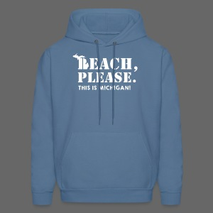 Beach, please. This is Michigan. - Men's Hoodie