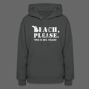 Beach, please. This is Michigan. - Women's Hoodie