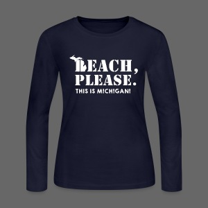 Beach, please. This is Michigan. - Women's Long Sleeve Jersey T-Shirt