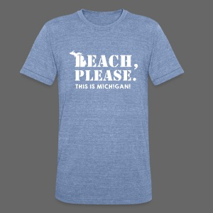 Beach, please. This is Michigan. - Unisex Tri-Blend T-Shirt by American Apparel