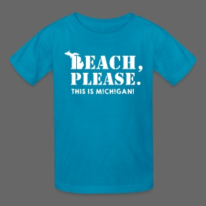 Beach, please. This is Michigan. - Kids' T-Shirt