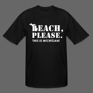 Beach, please. This is Michigan. - Men's Tall T-Shirt