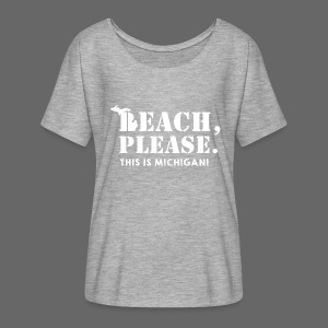 Beach, please. This is Michigan. - Women's Flowy T-Shirt