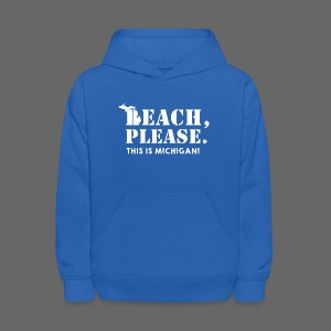 Beach, please. This is Michigan. - Kids' Hoodie