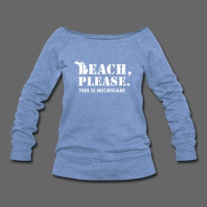 Beach, please. This is Michigan. - Women's Wideneck Sweatshirt