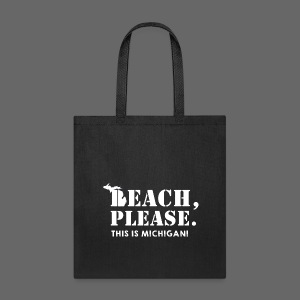Beach, please. This is Michigan. - Tote Bag