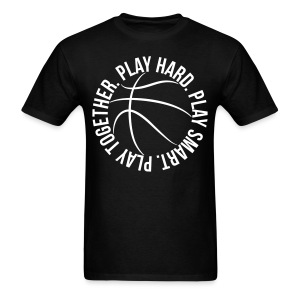 Play Hard Play Smart Play Together basketball shirt - Men's T-Shirt